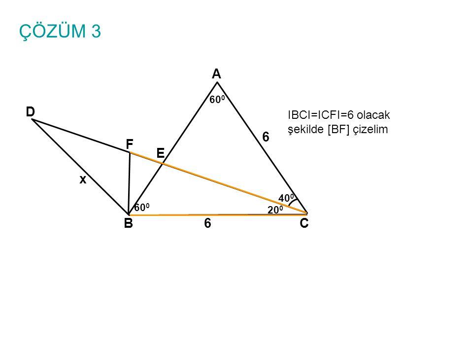 ÇÖZÜM 3 A D 6 F E x B 6 C IBCI=ICFI=6 olacak şekilde [BF] çizelim 600